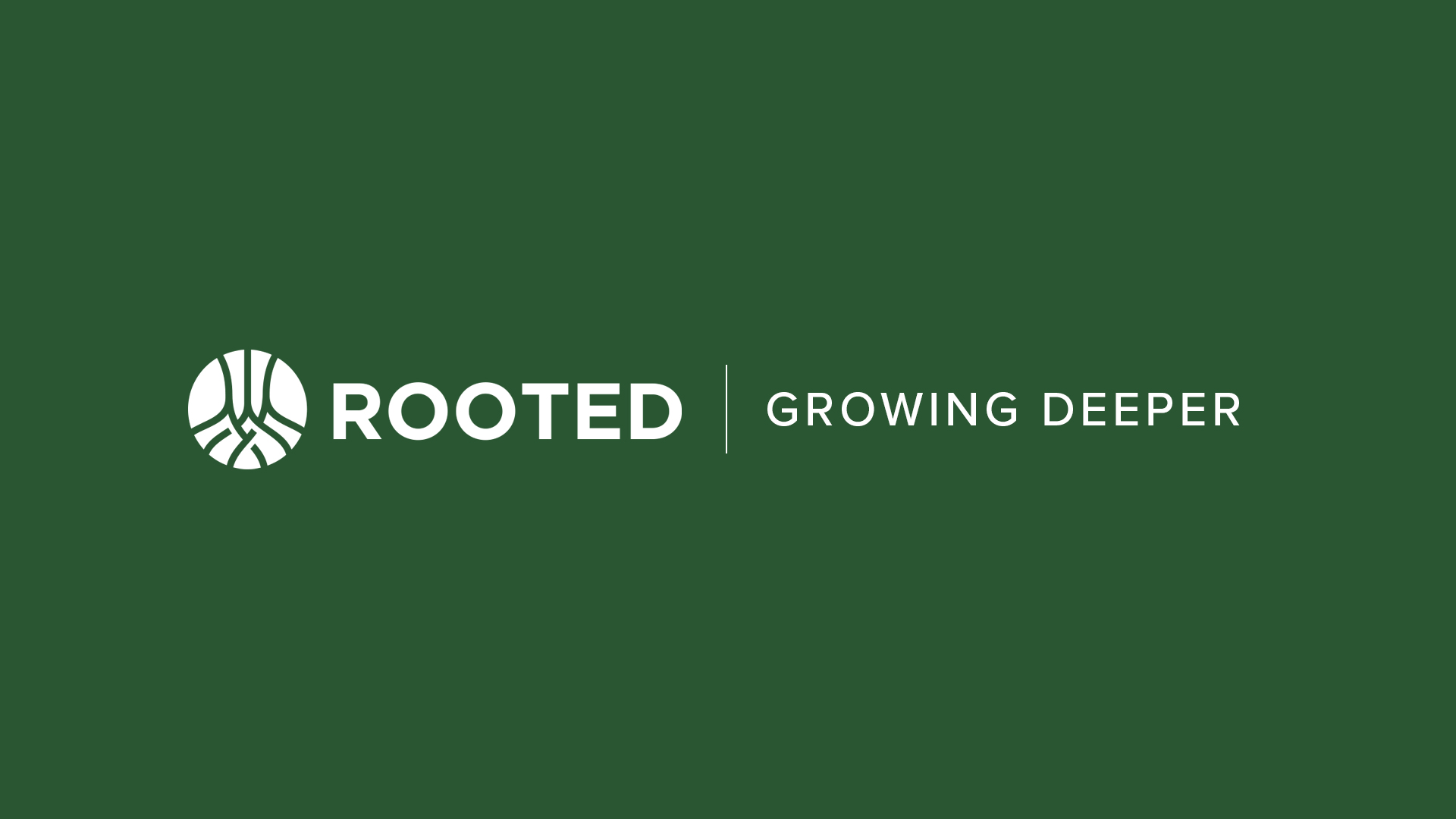 ROOTED - Growing Deeper